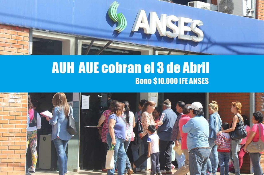 AUH Y AUE El 3 De Abril Cobraran El Bono IFE De 10 000
